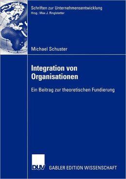 Integration von Organisationen: Ein Beitrag zur theoretischen Fundierung