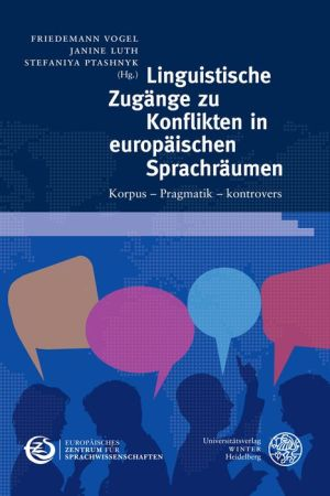Linguistische Zugange zu Konflikten in europaischen Sprachraumen: Korpus - Pragmatik - kontrovers
