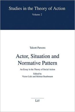 Actor, Situation, and Normative Pattern: An Essay in the Theory of Social Action