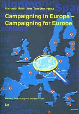Campaigning in Europe-Campaigning for Europe: Political Parties, Campaigns, Mass Media and the European Parliament Elections 2004