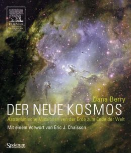 Der Neue Kosmos: Astronomische Missionen Von der Erde Zum Ende der Welt (The New Cosmos: Astronomical Missions from Earth to the End of the World)