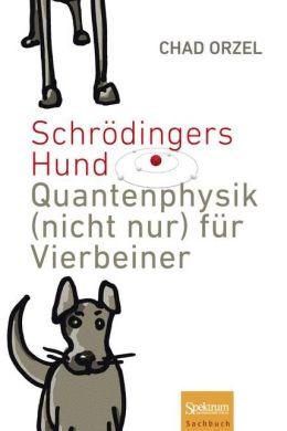 Schrödingers Hund: Quantenphysik (nicht nur) für Vierbeiner