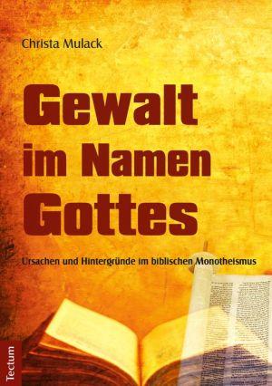 Gewalt im Namen Gottes: Ursachen und Hintergründe im biblischen Monotheismus