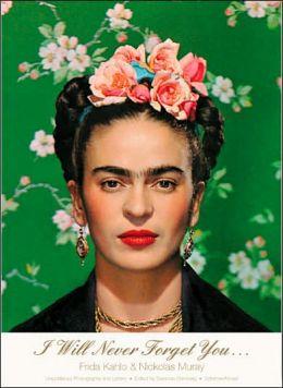 I Will Never Forget You: Frida Kahlo to Nickolas Muray