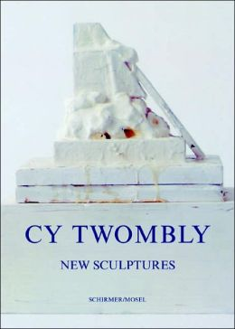 Cy Twombly: New Sculptures 1998-2005