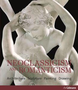 Neoclassicism & Romanticism: Architecture, Sculpture, Painting, Drawing