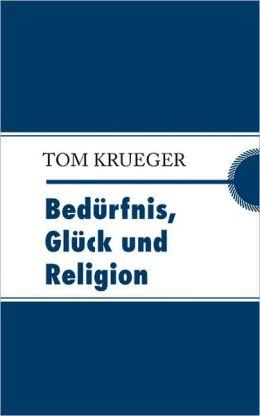 Bedurfnis, Gluck Und Religion