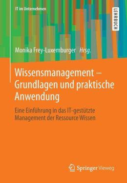 Wissensmanagement - Grundlagen und praktische Anwendung: Eine Einführung in das IT-gestützte Management der Ressource Wissen