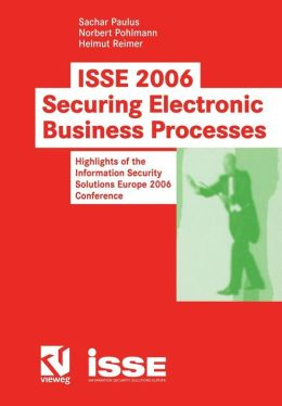 ISSE 2006 Securing Electronic Business Processes: Highlights of the Information Security Solutions Europe 2006 Conference
