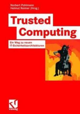 Trusted Computing: Ein Weg zu neuen IT-Sicherheitsarchitekturen