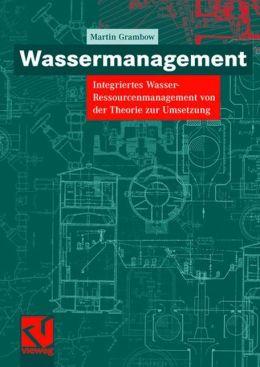 Wassermanagement: Integriertes Wasser-Ressourcenmanagement von der Theorie zur Umsetzung
