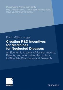 Creating R&D Incentives for Medicines for Neglected Diseases: An Economic Analysis of Parallel Imports, Patents, and Alternative Mechanisms to Stimulate Pharmaceutical Research