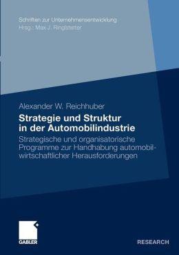 Strategie und Struktur in der Automobilindustrie: Strategische und organisatorische Programme zur Handhabung automobilwirtschaftlicher Herausforderungen