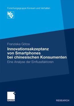 Innovationsakzeptanz von Smartphones bei chinesischen Konsumenten: Eine Analyse der Einflussfaktoren (Forschungsgruppe Konsum und Verhalten) (German Edition) Franziska Gotze