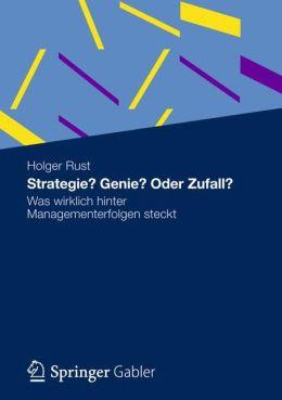 Strategie? Genie? Oder Zufall?: Was wirklich hinter Managementerfolgen steckt