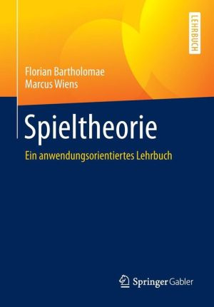 Spieltheorie: Ein anwendungsorientiertes Lehrbuch