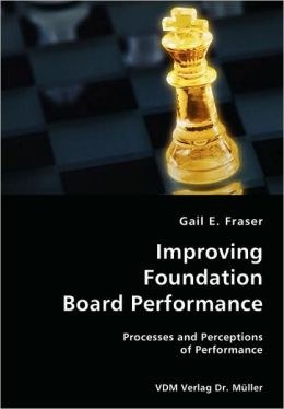 Improving Foundation Board Performance- Processes and Perceptions of Performance