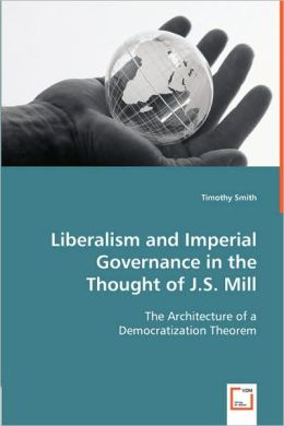 Liberalism and Imperial Governance in the Thought of J.S. Mill