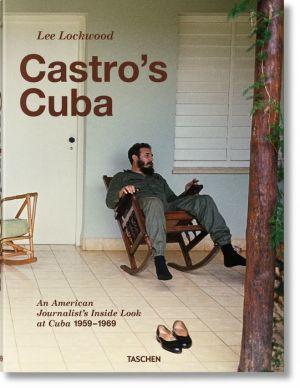 Lee Lockwood: Casto's Cuba, An American Journalist's Inside Look at Cuba, 1959-1969