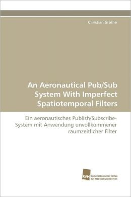 An Aeronautical Pub/Sub System With Imperfect Spatiotemporal Filters