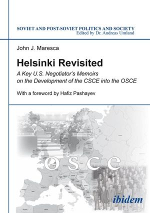 Helsinki Revisited: A Key U.S. Negotiator's Memoirs on the Development of the CSCE into the OSCE