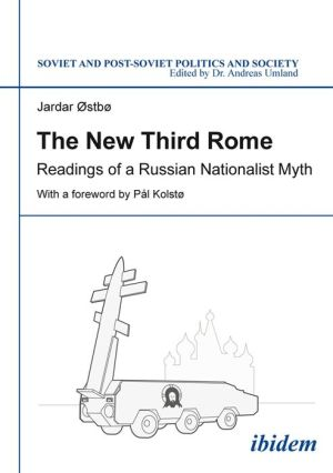 The New Third Rome: Readings of a Russian Nationalist Myth