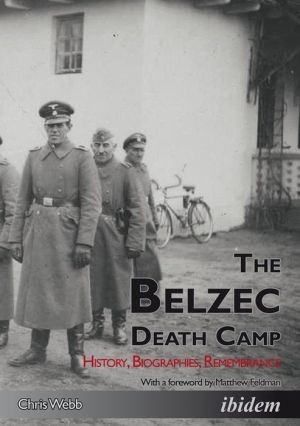 The Belzec Death Camp: History, Biographies, Remembrance