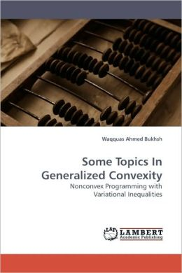 Some Topics In Generalized Convexity