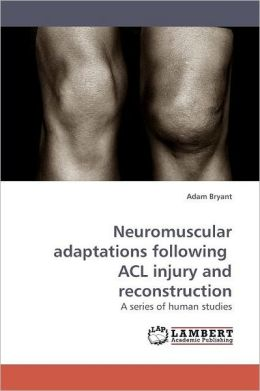 Neuromuscular Adaptations Following Acl Injury And Reconstruction