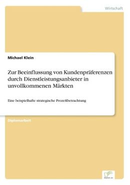 Zur Beeinflussung Von Kundenpraferenzen Durch Dienstleistungsanbieter in Unvollkommenen Markten