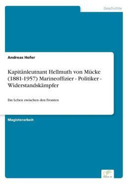 Kapit nleutnant Hellmuth von M cke (1881-1957) Marineoffizier - Politiker - Widerstandsk mpfer