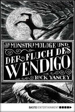 Der Monstrumologe und der Fluch des Wendigo: Roman