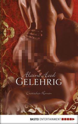Gelehrig: Erotischer Roman