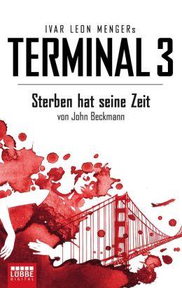 Terminal 3 - Folge 1: Sterben hat seine Zeit. Thriller