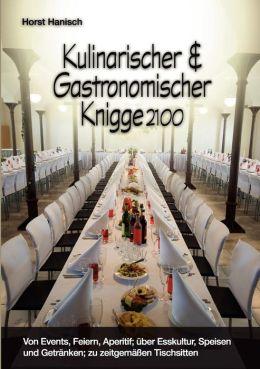 Kulinarischer Und Gastronomischer Knigge 2100
