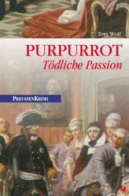 Purpurrot - Tödliche Passion: Preußen Krimi (anno 1750)