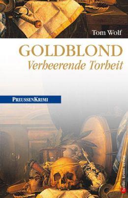 Goldblond - Verheerende Torheit: Preußen Krimi (anno 1778)