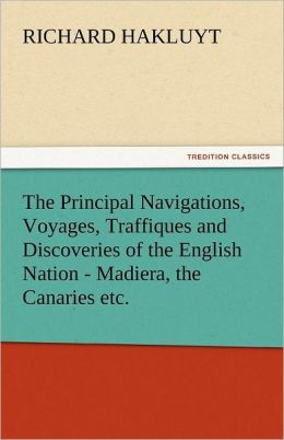 The Principal Navigations, Voyages, Traffiques and Discoveries of the English Nation - Madiera, the Canaries Etc.