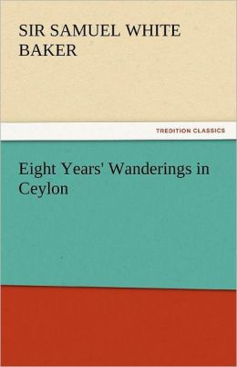 Eight Years' Wanderings In Ceylon
