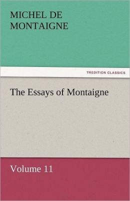The Essays Of Montaigne - Volume 11