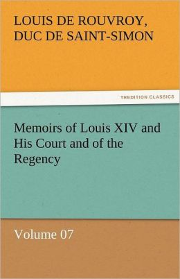 Memoirs of Louis XIV and His Court and of the Regency - Volume 07