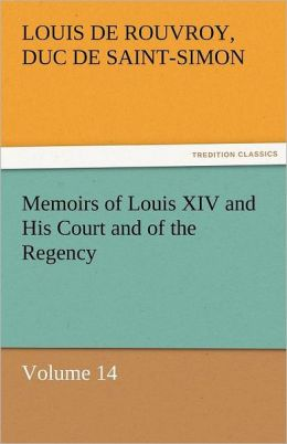 Memoirs of Louis XIV and His Court and of the Regency - Volume 14