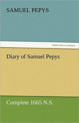 Diary of Samuel Pepys - Complete 1665 N.S.