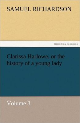 Clarissa Harlowe, Or The History Of A Young Lady - Volume 3