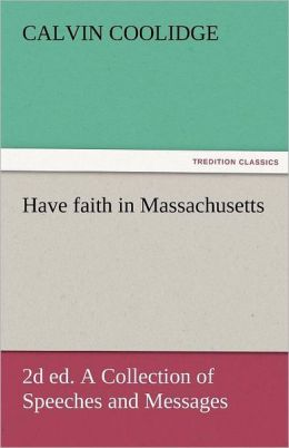 Have Faith in Massachusetts, 2D Ed. a Collection of Speeches and Messages