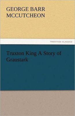 Truxton King a Story of Graustark