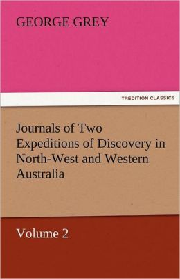 Journals Of Two Expeditions Of Discovery In North-West And Western Australia, Volume 2