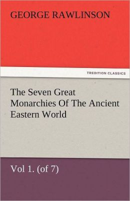 The Seven Great Monarchies Of The Ancient Eastern World, Vol 1. (Of 7)