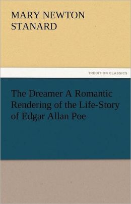 The Dreamer a Romantic Rendering of the Life-Story of Edgar Allan Poe