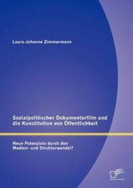 Sozialpolitischer Dokumentarfilm und die Konstitution von ffentlichkeit: Neue Potenziale durch den Medien- und Strukturwandel?